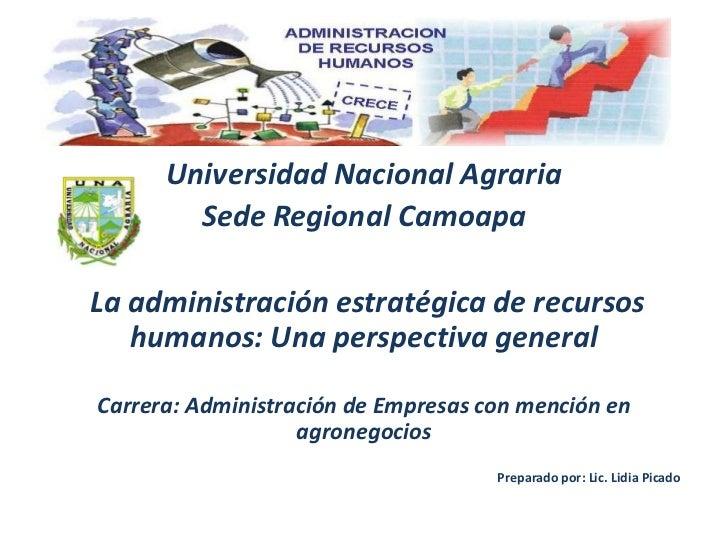 Universidad Nacional Agraria<br />Sede Regional Camoapa<br />La administración estratégica de recursos humanos: Una persp...