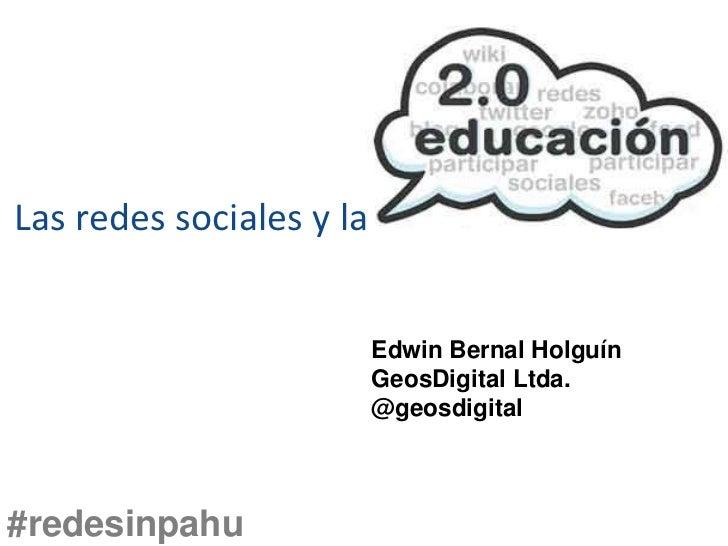 Las redes sociales y la                          Edwin Bernal Holguín                          GeosDigital Ltda.          ...