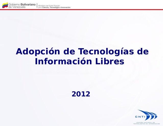 Adopción de Tecnologías de   Información Libres          2012