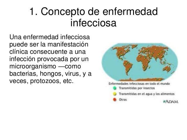 1. Concepto de enfermedad infecciosa Una enfermedad infecciosa puede ser la manifestación clínica consecuente a una infecc...