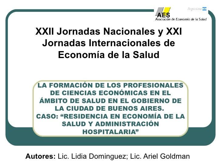 XXII Jornadas Nacionales y XXI   Jornadas Internacionales de       Economía de la Salud   LA FORMACIÓN DE LOS PROFESIONALE...