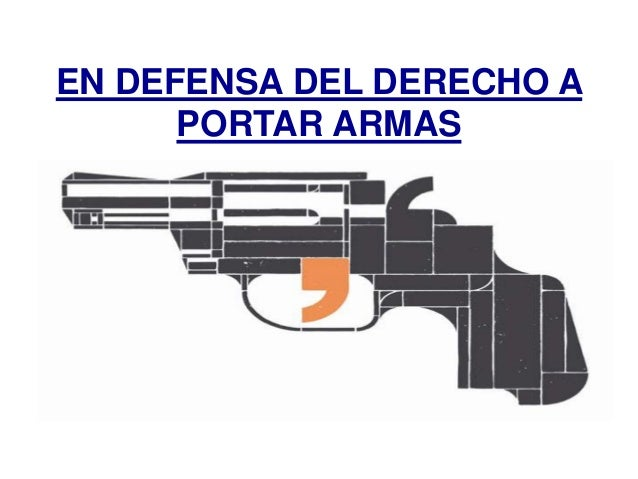 EN DEFENSA DEL DERECHO A      PORTAR ARMAS