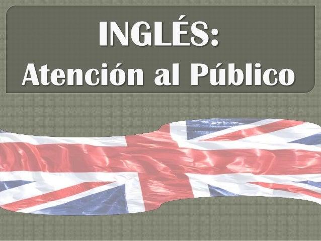 Denominación del Curso: Inglés: Atención al público   Familia profesional: Administración y Gestión    Área Profesional:...