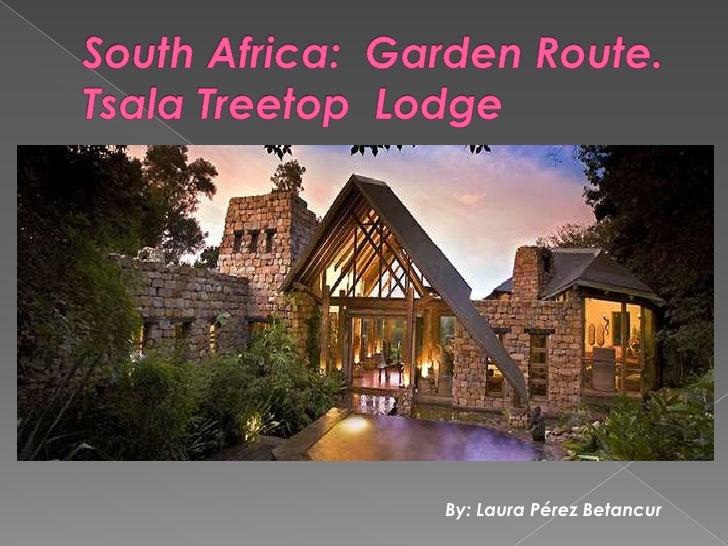 South Africa:  Garden Route.  Tsala Treetop  Lodge<br />By: Laura Pérez Betancur <br />