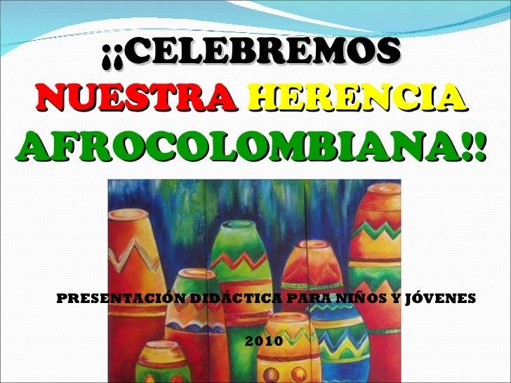 <ul><li>PRESENTACIÓN DIDÁCTICA PARA NIÑOS Y JÓVENES </li></ul><ul><li>2010 </li></ul>¡¡CELEBREMOS  NUESTRA  HERENCIA  AFRO...
