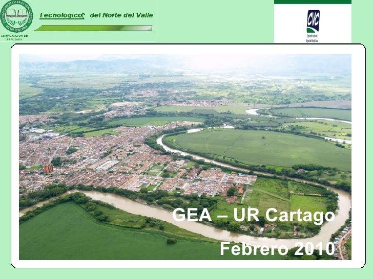 GEA – UR Cartago Mayo 19 de 2009 GEA – UR Cartago Febrero 2010