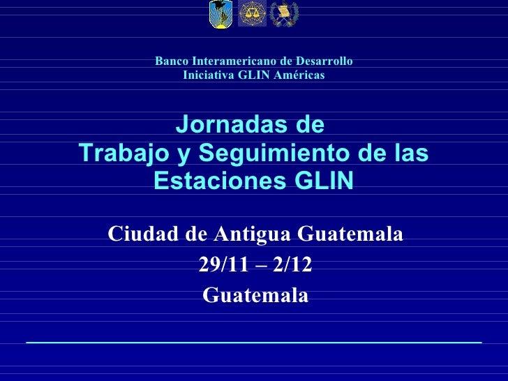 Banco Interamericano de Desarrollo Iniciativa GLIN Américas Jornadas de  Trabajo y Seguimiento de las Estaciones GLIN Ciud...