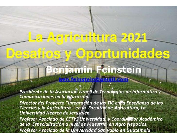La Agricultura 2021Desafíos y Oportunidades<br />Benjamin Feinstein   <br />ben.feinstein@gmail.com<br />Presidente de la ...