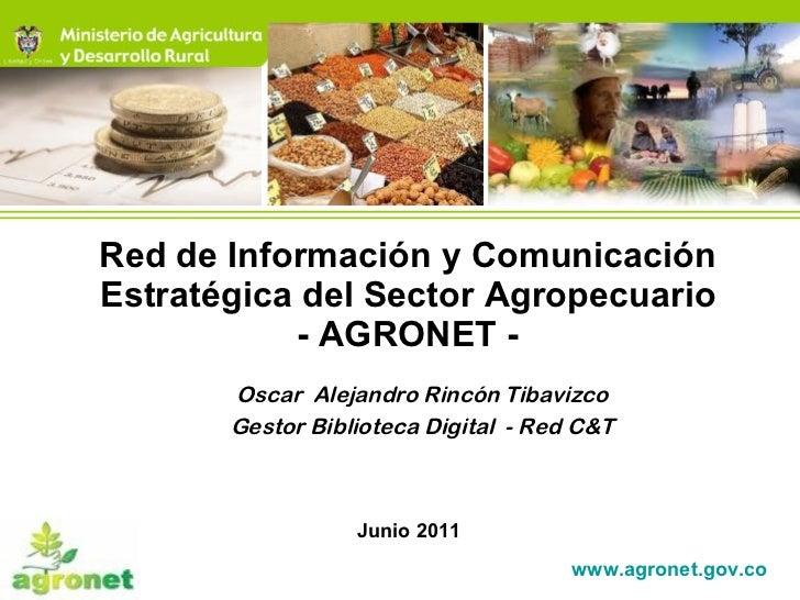 Red de Información y Comunicación Estratégica del Sector Agropecuario - AGRONET - Junio 2011 www.agronet.gov.co   Oscar  A...