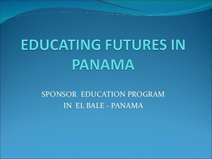 SPONSOR  EDUCATION PROGRAM IN  EL BALE - PANAMA
