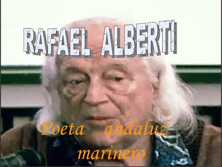 Poeta  andaluz  marinero RAFAEL  ALBERTI