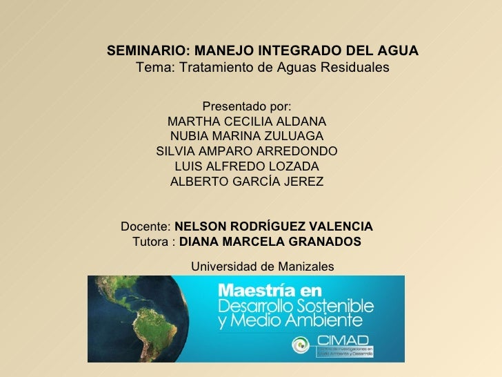 SEMINARIO: MANEJO INTEGRADO DEL AGUA   Tema: Tratamiento de Aguas Residuales             Presentado por:        MARTHA CEC...