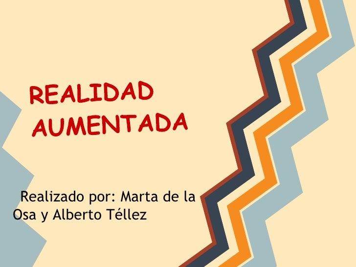 Realizado por: Marta de laOsa y Alberto Téllez