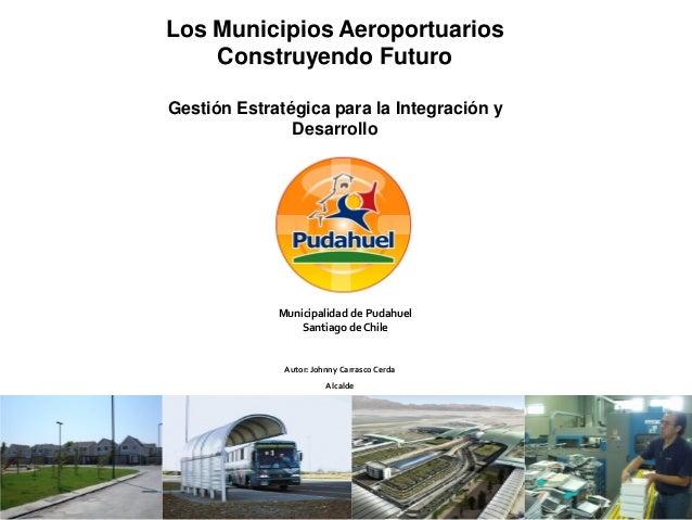 Los Municipios Aeroportuarios    Construyendo FuturoGestión Estratégica para la Integración y               Desarrollo    ...
