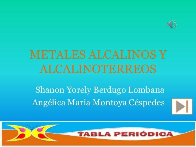 METALES ALCALINOS YALCALINOTERREOSShanon Yorely Berdugo LombanaAngélica María Montoya Céspedes