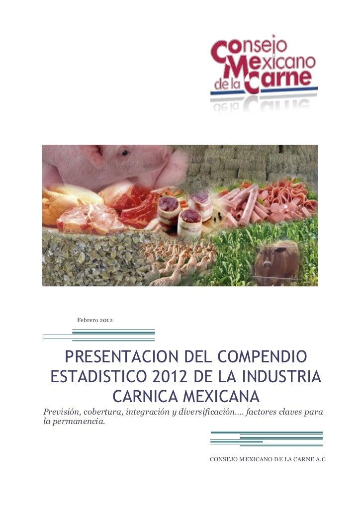 Febrero 2012   PRESENTACION DEL COMPENDIO ESTADISTICO 2012 DE LA INDUSTRIA        CARNICA MEXICANAPrevisión, cobertura, in...