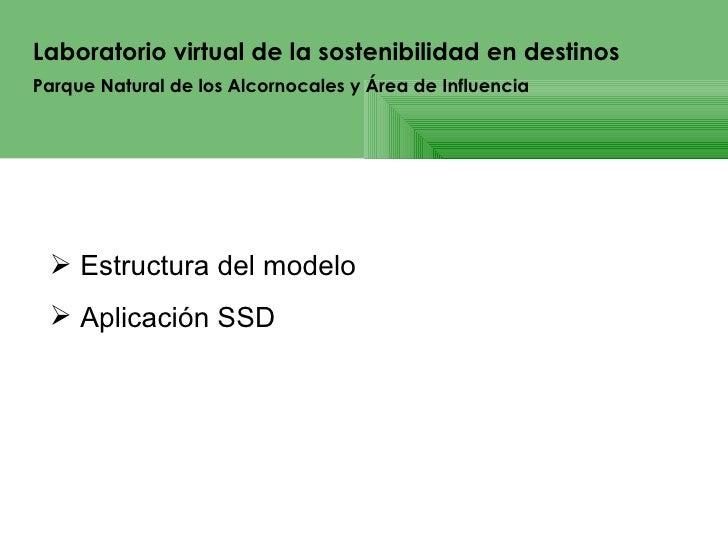 Laboratorio virtual de la sostenibilidad en destinos   <ul><li>Estructura del modelo </li></ul><ul><li>Aplicación SSD </li...