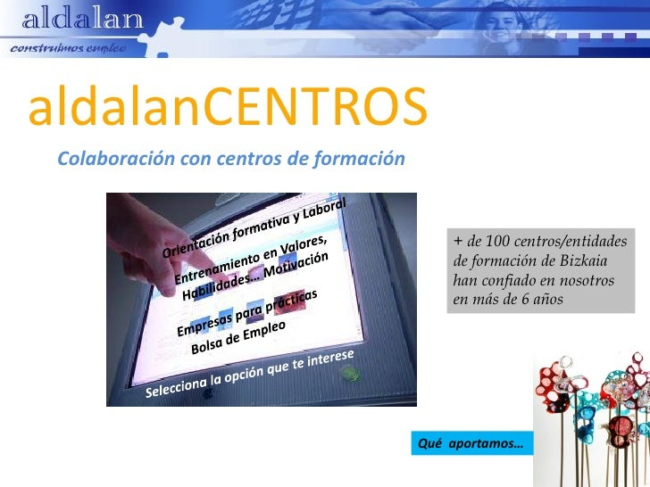 aldalanCENTROS Colaboración con centros de formación                                             + de 100 centros/entidade...
