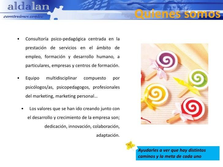 Quienes somos•       Consultoría psico-pedagógica centrada en la        prestación de servicios en el ámbito de        emp...