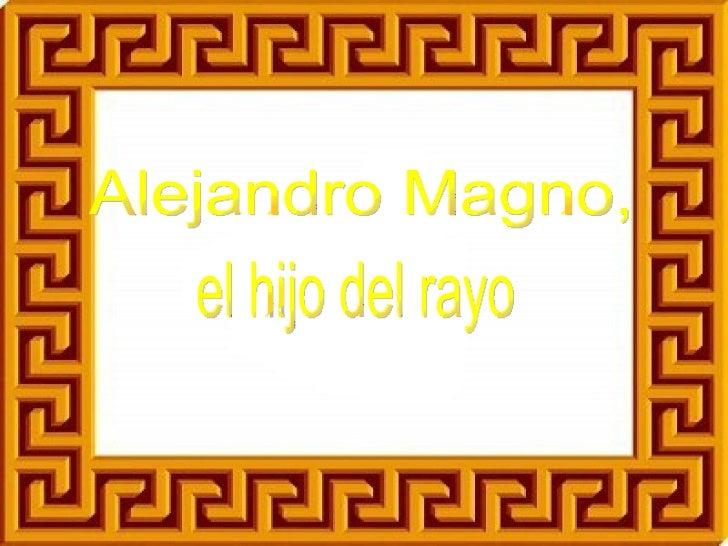 Alejandro Magno, el hijo del rayo