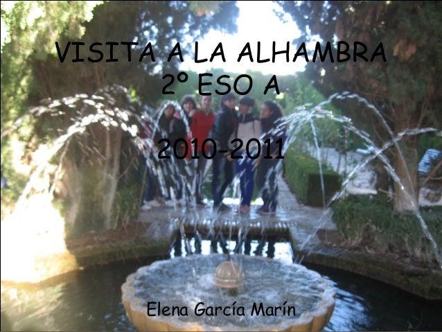 VISITA A LA ALHAMBRA 2º ESO A 2010-2011 Elena García Marín
