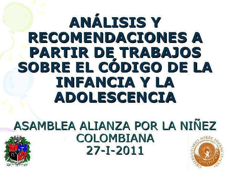 ANÁLISIS Y RECOMENDACIONES A PARTIR DE TRABAJOS SOBRE EL CÓDIGO DE LA INFANCIA Y LA ADOLESCENCIA ASAMBLEA ALIANZA POR LA N...