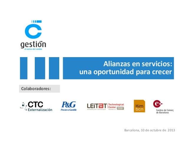 Alianzas en servicios: una oportunidad para crecer Colaboradores:  Barcelona, 10 de octubre de 2013