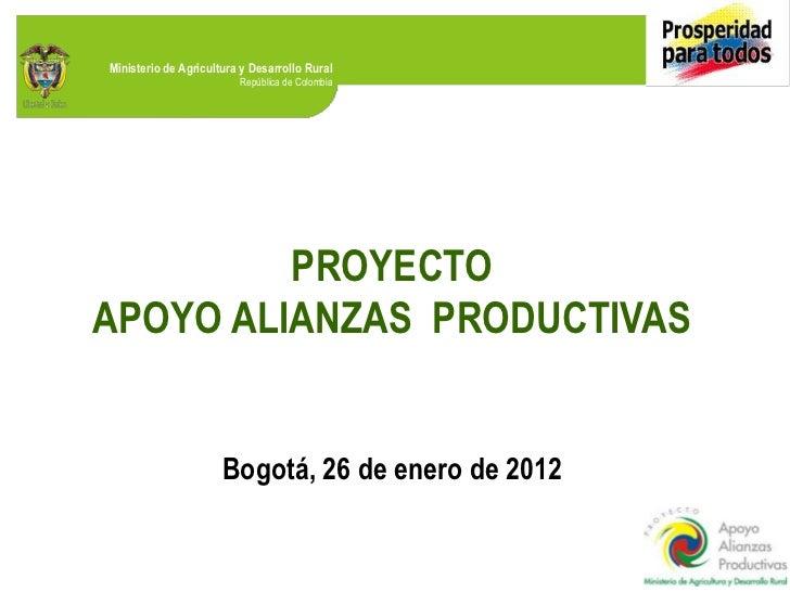 Ministerio de Agricultura y Desarrollo Rural                         República de Colombia         PROYECTOAPOYO ALIANZAS ...