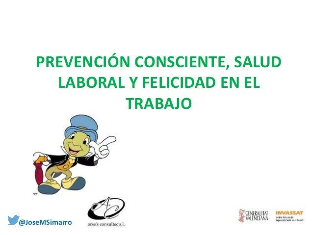 PREVENCIÓN CONSCIENTE, SALUD LABORAL Y FELICIDAD EN EL TRABAJO @JoseMSimarro