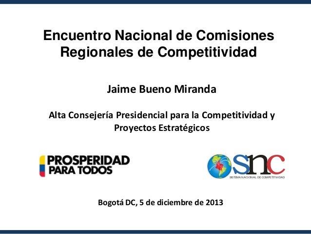 Encuentro Nacional de Comisiones Regionales de Competitividad Jaime Bueno Miranda Alta Consejería Presidencial para la Com...
