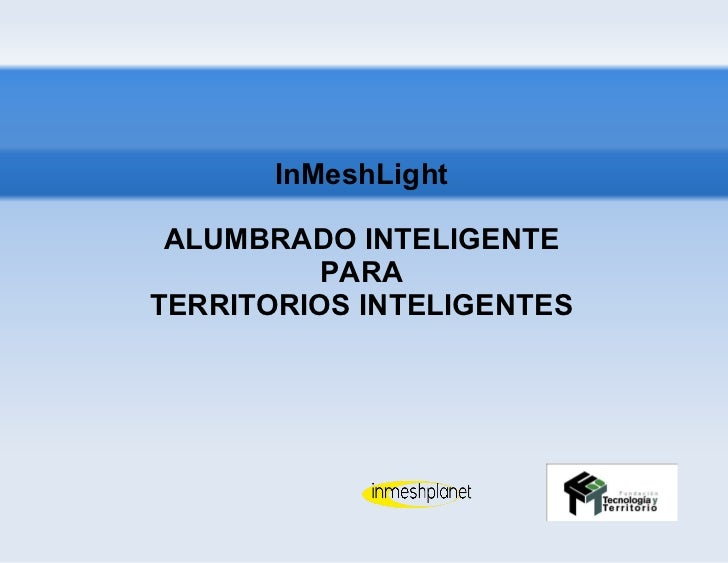 InMeshLight ALUMBRADO INTELIGENTE PARA TERRITORIOS INTELIGENTES