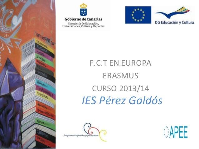 F.C.T EN EUROPA     ERASMUS  CURSO 2013/14IES Pérez Galdós