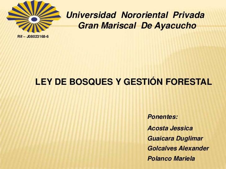 Universidad Nororiental Privada                      Gran Mariscal De AyacuchoRif – J08023168-6         LEY DE BOSQUES Y G...