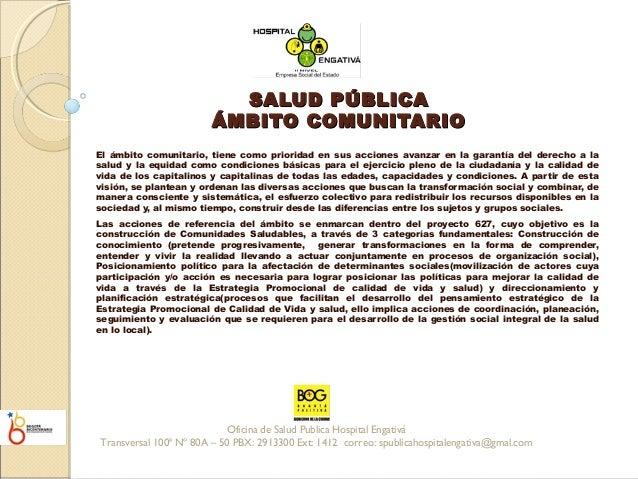 SALUD PÚBLICASALUD PÚBLICA ÁMBITO COMUNITARIOÁMBITO COMUNITARIO El ámbito comunitario, tiene como prioridad en sus accione...