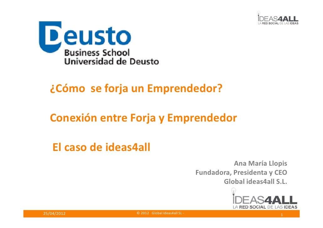 ¿Cómo se forja un Emprendedor?  Conexión entre Forja y Emprendedor    El caso de ideas4all                                ...