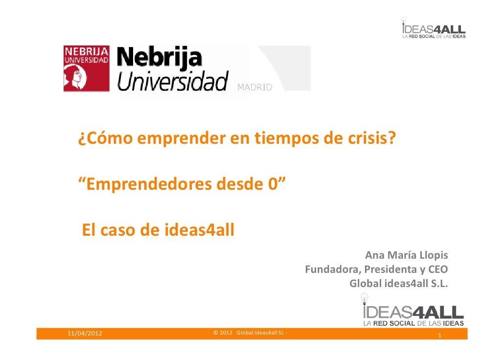 """¿Cómo emprender en tiempos de crisis?  """"Emprendedores desde 0""""    El caso de ideas4all                                    ..."""