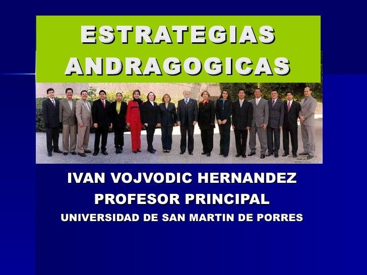IVAN VOJVODIC HERNANDEZ PROFESOR PRINCIPAL UNIVERSIDAD DE SAN MARTIN DE PORRES ESTRATEGIAS ANDRAGOGICAS