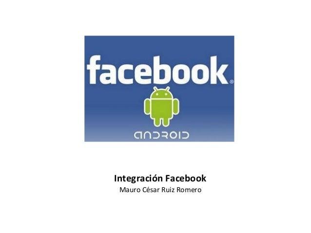 Integración Facebook Mauro César Ruiz Romero