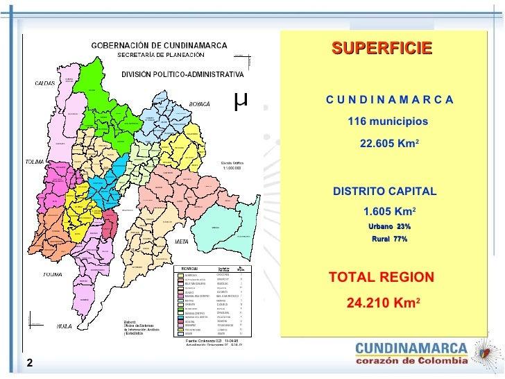 C U N D I N A M A R C A 116 municipios  22.605 Km 2 DISTRITO CAPITAL  1.605 Km 2 Urbano  23% Rural  77% TOTAL REGION  24.2...