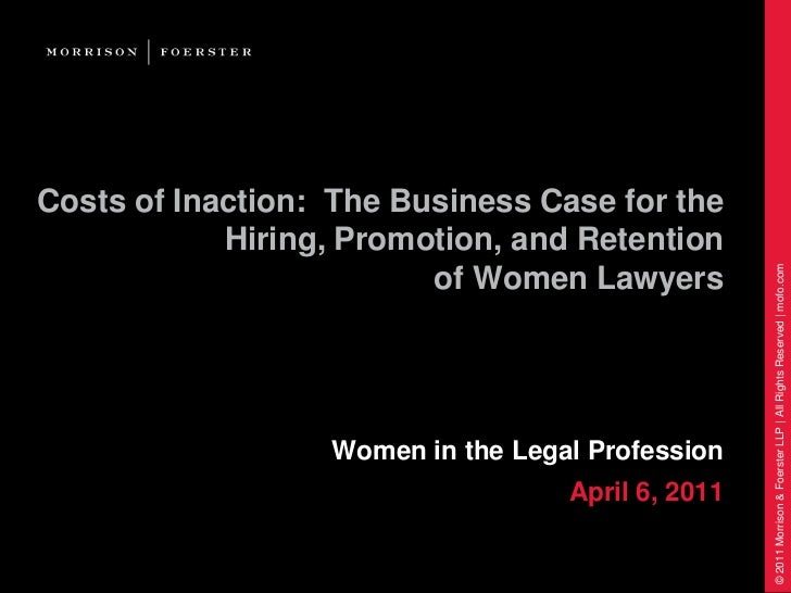 Costs of Inaction:  The Business Case for the Hiring, Promotion, and Retention of Women Lawyers<br />Women in the Legal Pr...