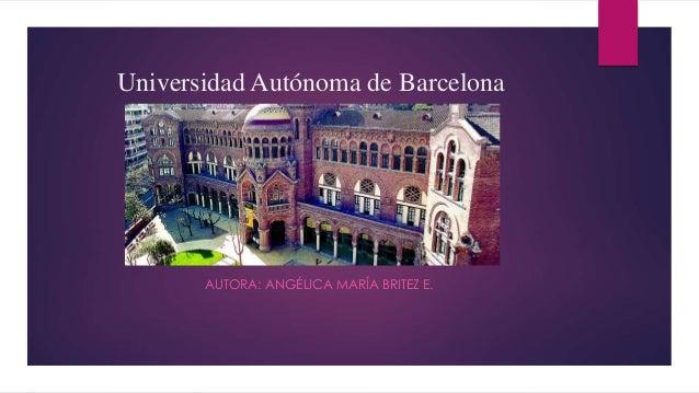 Universidad Autónoma de Barcelona AUTORA: ANGÉLICA MARÍA BRITEZ E.