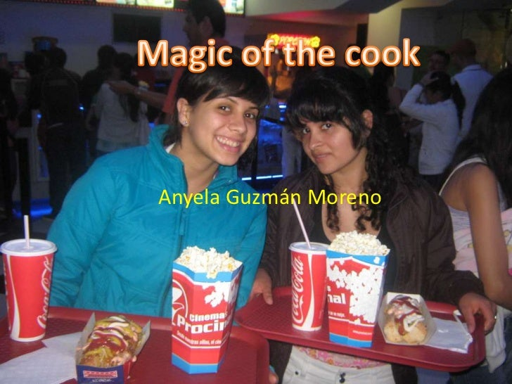 Magic of thecook<br />Anyela Guzmán Moreno<br />