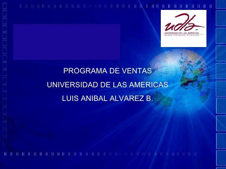 PROGRAMA DE VENTAS UNIVERSIDAD DE LAS AMERICAS LUIS ANIBAL ALVAREZ B.