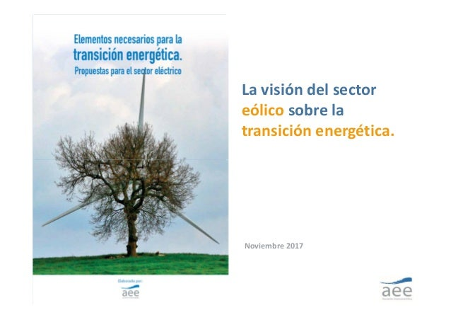 Lavisióndelsector eólicosobrela transiciónenergética. Noviembre2017