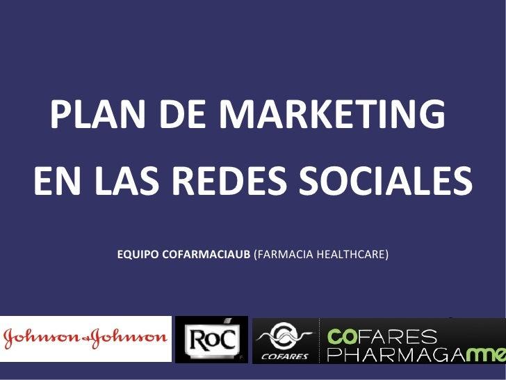 PLAN DE MARKETINGEN LAS REDES SOCIALES    EQUIPO COFARMACIAUB (FARMACIA HEALTHCARE)