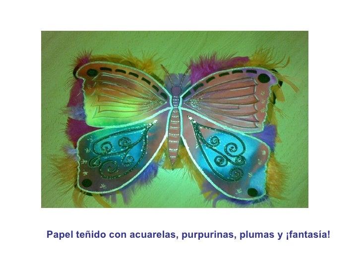 Papel teñido con acuarelas, purpurinas, plumas y ¡fantasía!