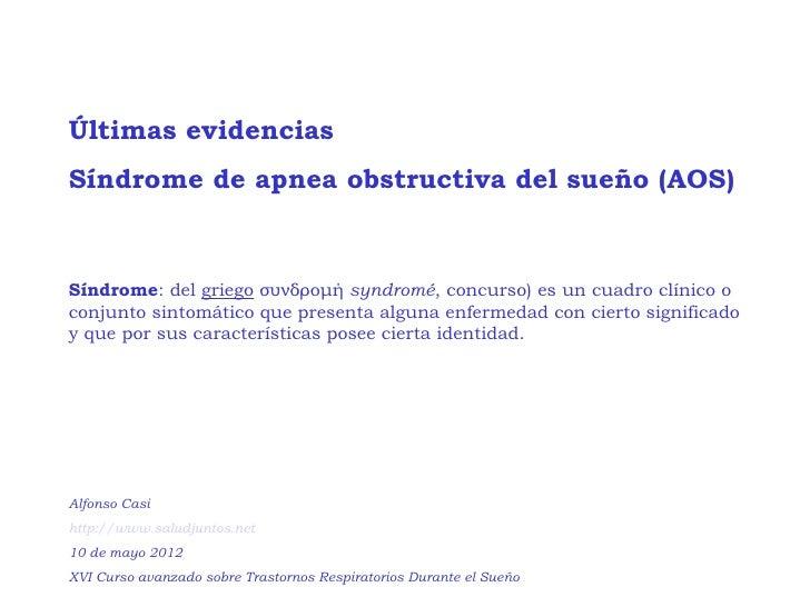 Últimas evidenciasSíndrome de apnea obstructiva del sueño (AOS)Síndrome: del griego συνδρομή syndromé, concurso) es un cua...