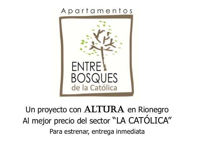 """Un proyecto con altura en Rionegro Al mejor precio del sector """"LA CATÓLICA"""" Para estrenar, entrega inmediata"""