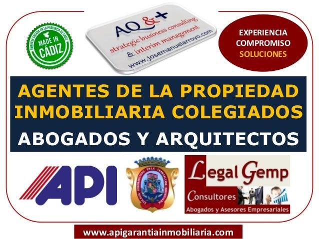 AGENTES DE LA PROPIEDAD INMOBILIARIA COLEGIADOS ABOGADOS Y ARQUITECTOS www.apigarantiainmobiliaria.com EXPERIENCIA COMPROM...