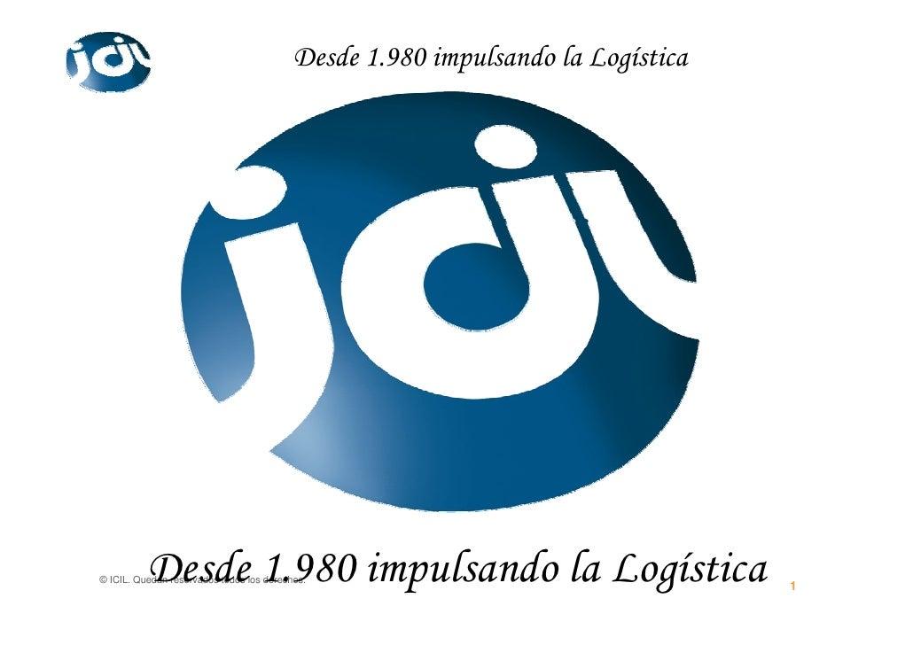 Desde 1.980 impulsando la Logística               Desde 1.980 impulsando la Logística © ICIL. Quedan reservados todos los ...